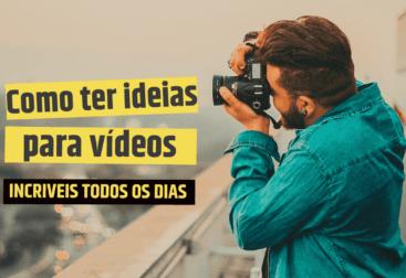 como-ter-ideias-para-videos-incriveis